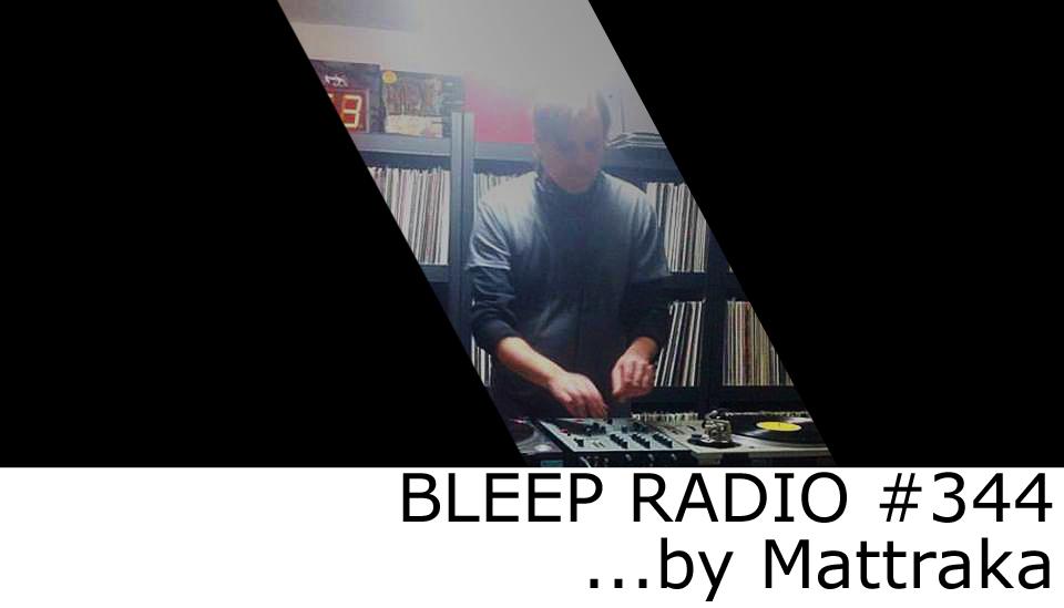 Bleep Radio #344 by Mattraka