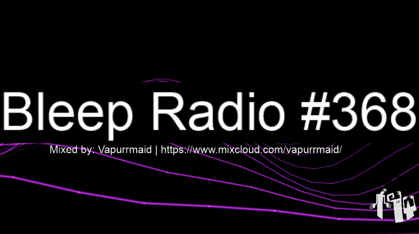 Bleep Radio #368 by Vapurrmaid
