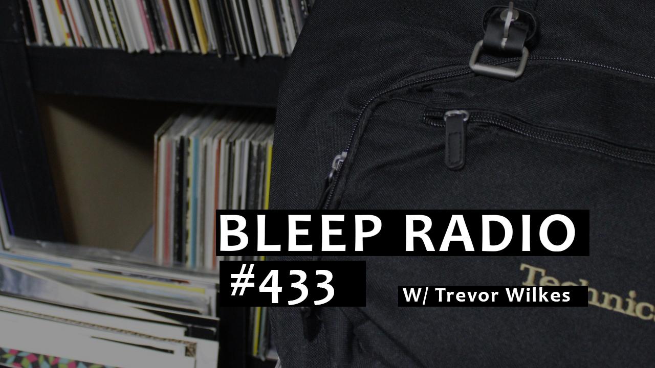 Bleep Radio #433 w/ Trevor Wilkes
