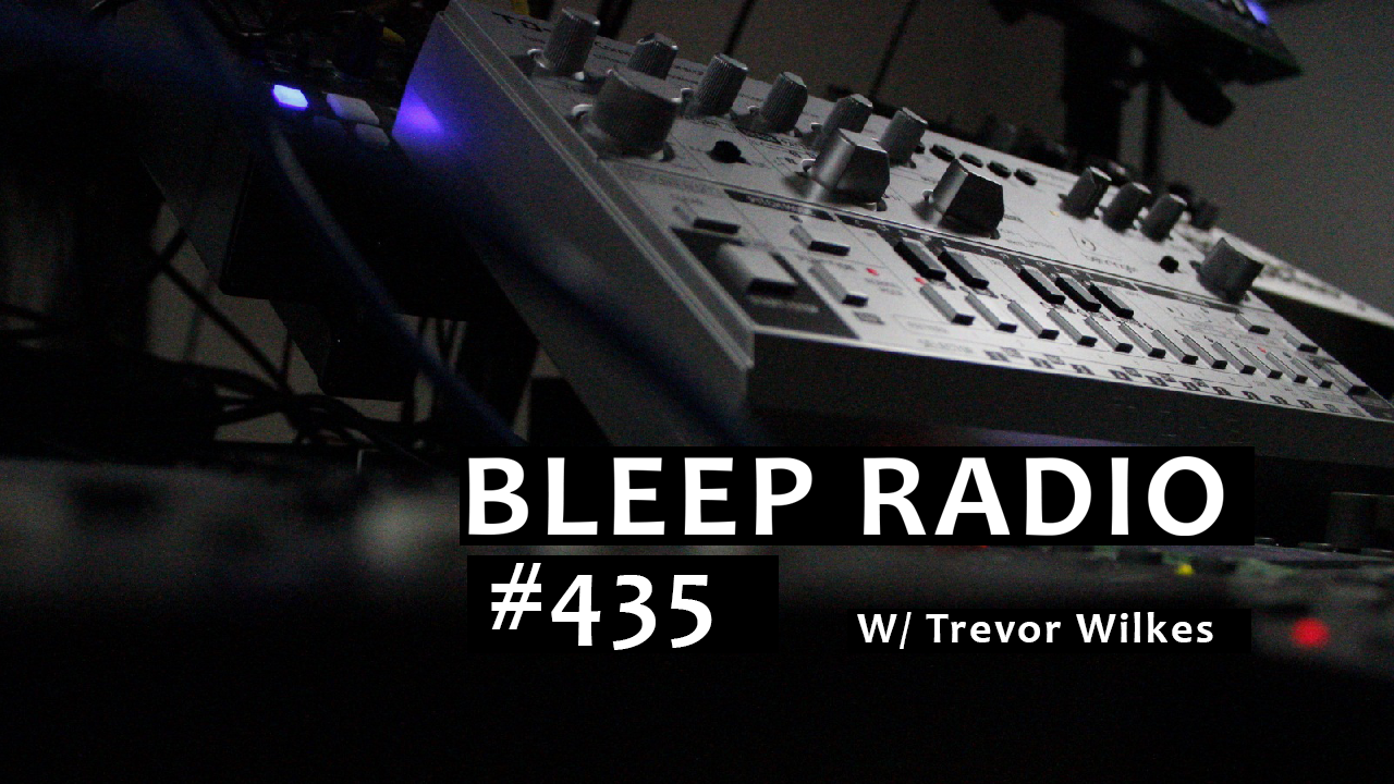 Bleep Radio #435 w/ Trevor Wilkes