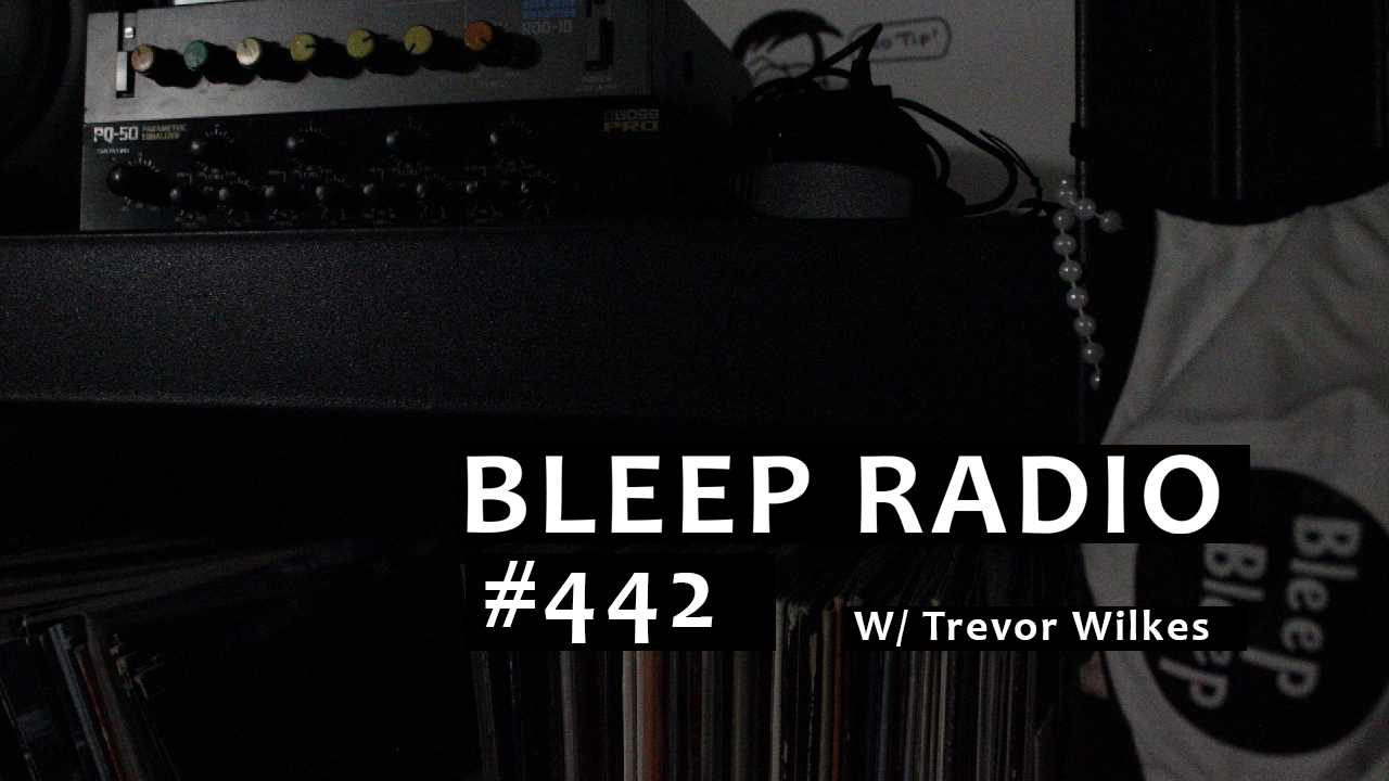 Bleep Radio #442 w/ Trevor Wilkes