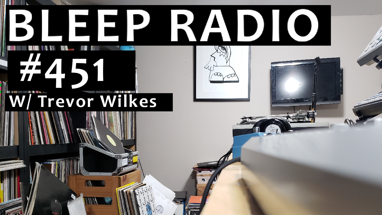 Bleep Radio #451 w/ Trevor Wilkes