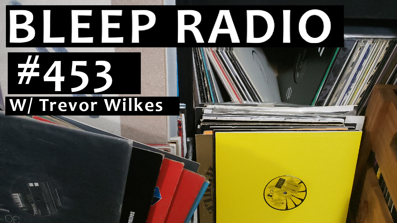 Bleep Radio #453 w/ Trevor Wilkes