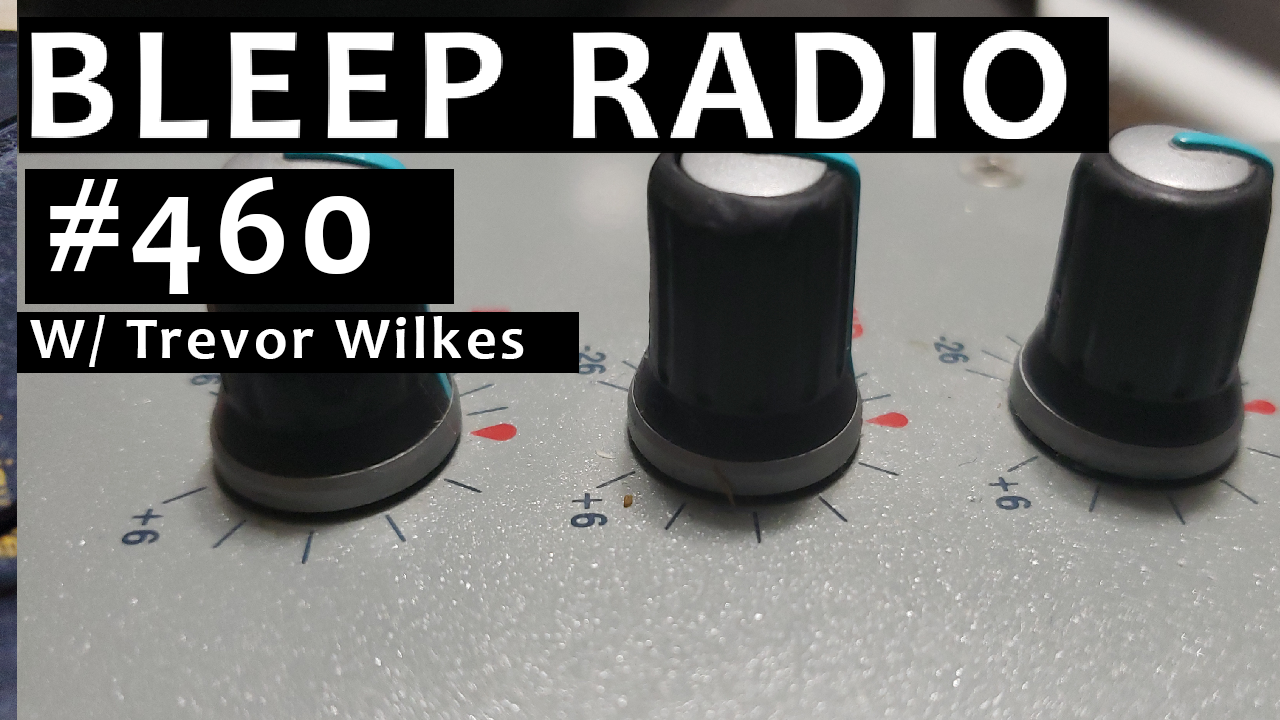 Bleep Radio #460 w/ Trevor Wilkes