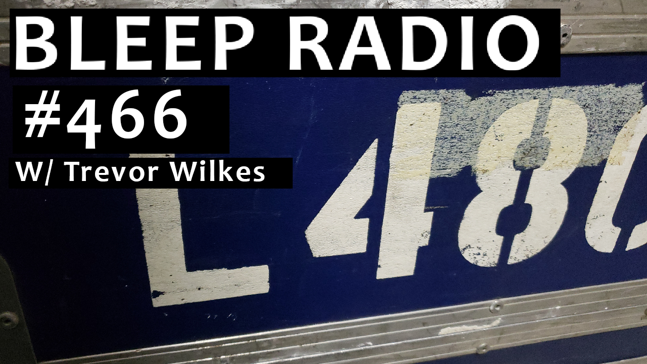 Bleep Radio #466 w/ Trevor Wilkes