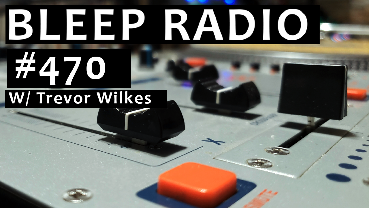 Bleep Radio #470 w/ Trevor Wilkes