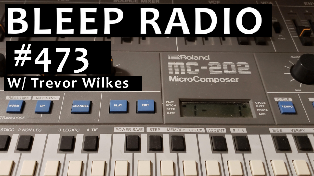 Bleep Radio #473 w/ Trevor Wilkes