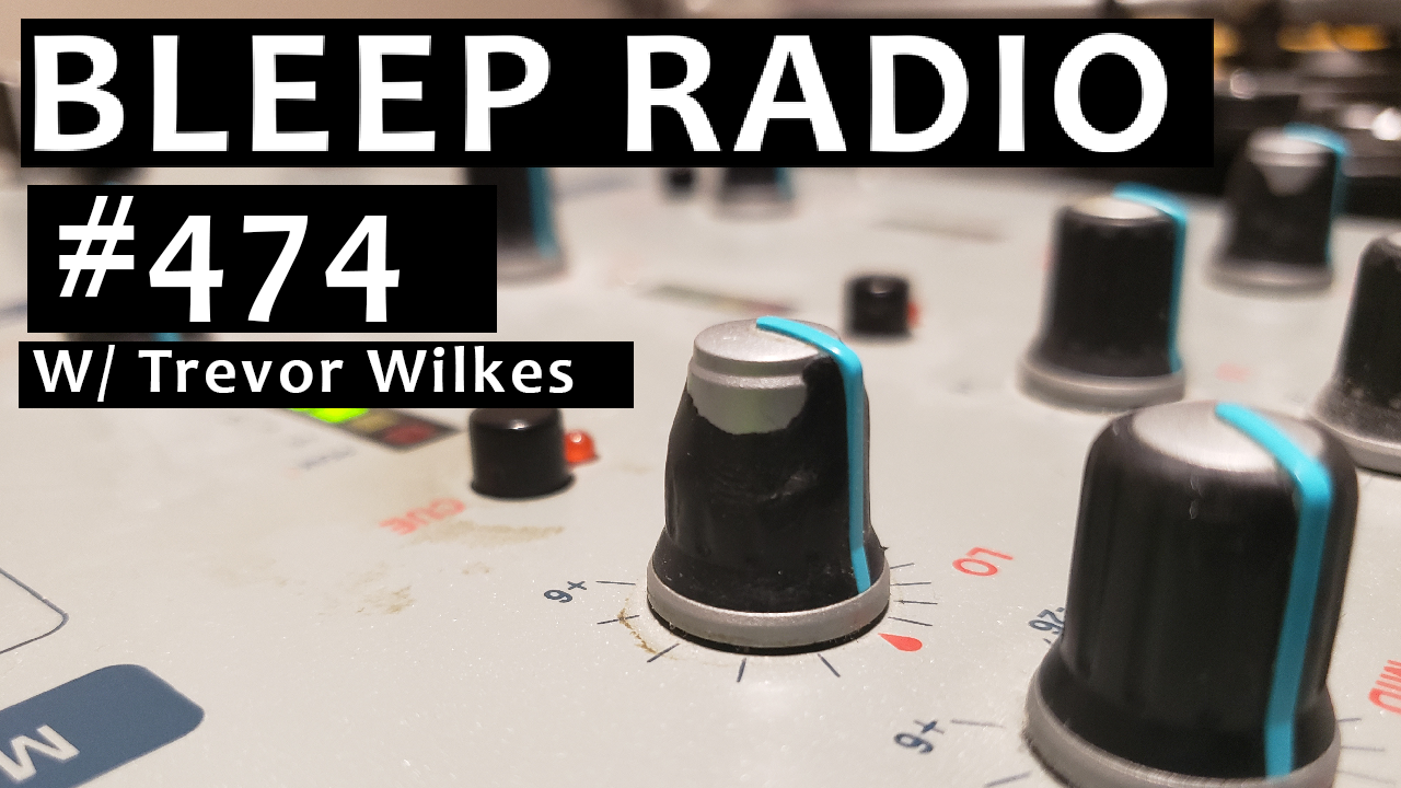 Bleep Radio #474 w/ Trevor Wilkes