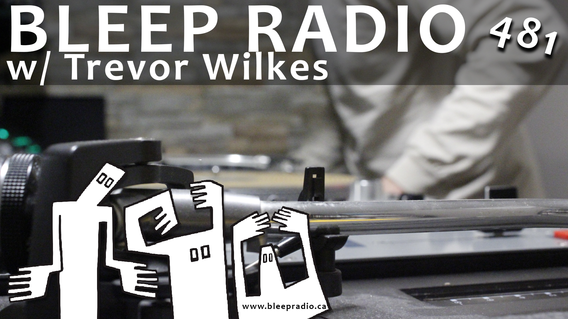 Bleep Radio #481 w/ Trevor Wilkes