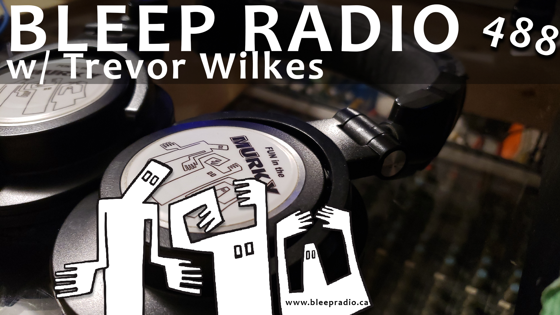 Bleep Radio #488 w/ Trevor Wilkes