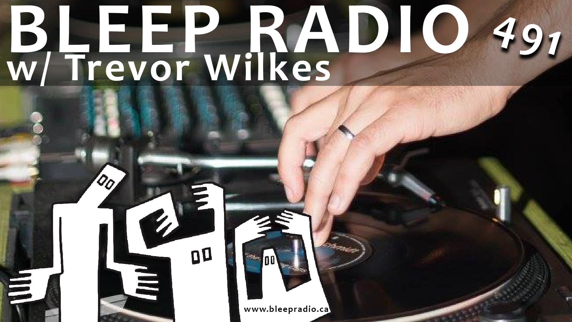 Bleep Radio #491 w/ Trevor Wilkes