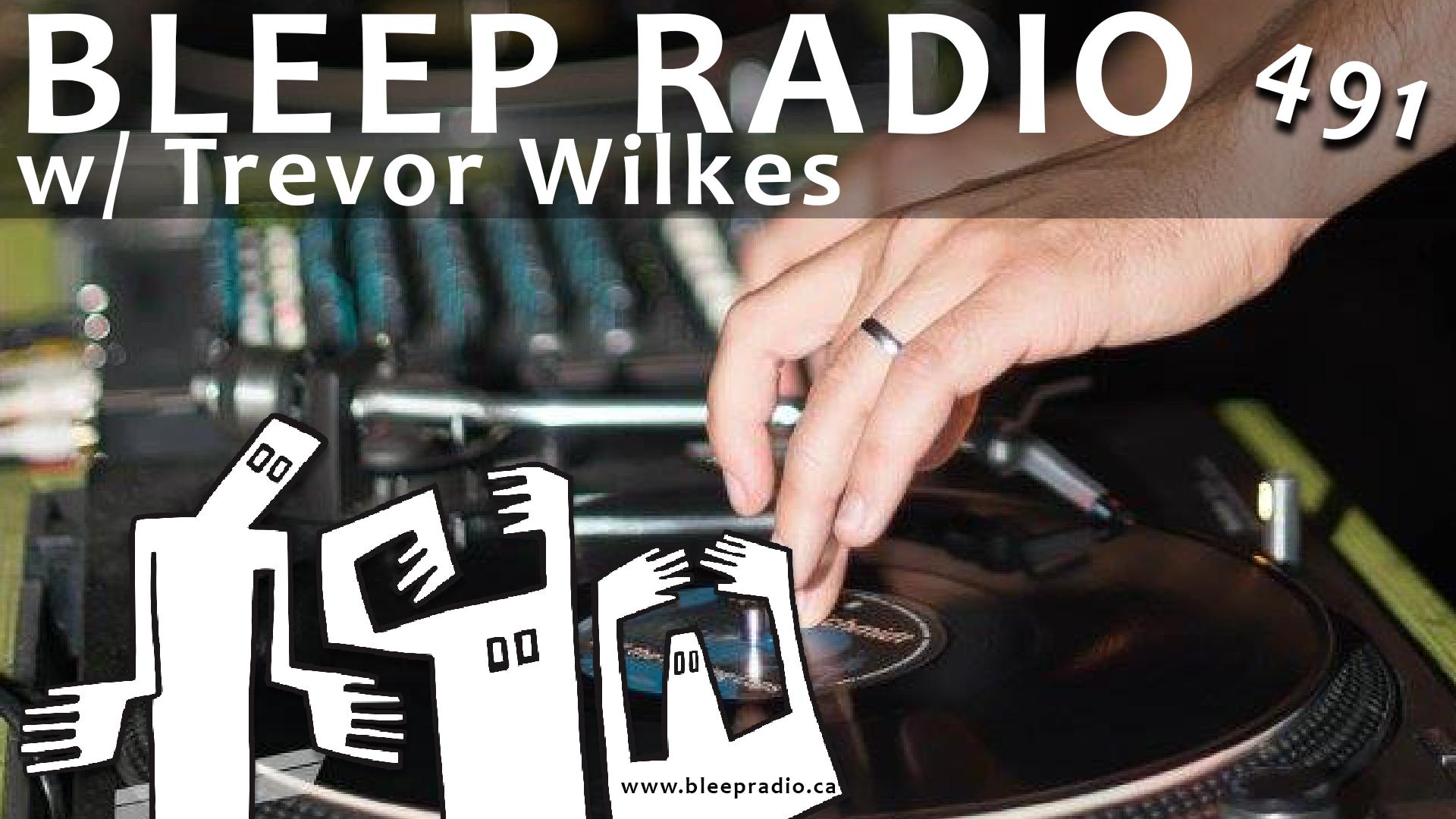 Bleep Radio #491 w/ Trevor Wilkes
