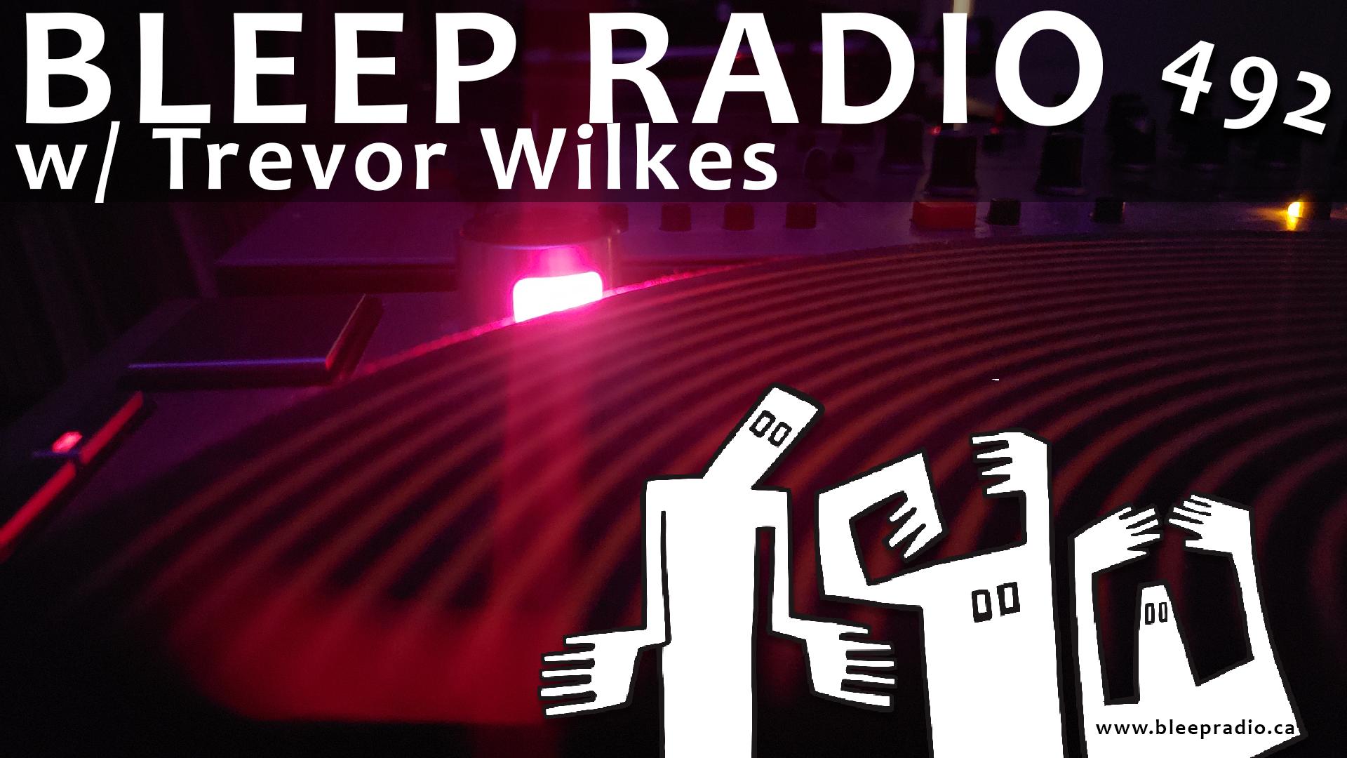 Bleep Radio #492 w/ Trevor Wilkes