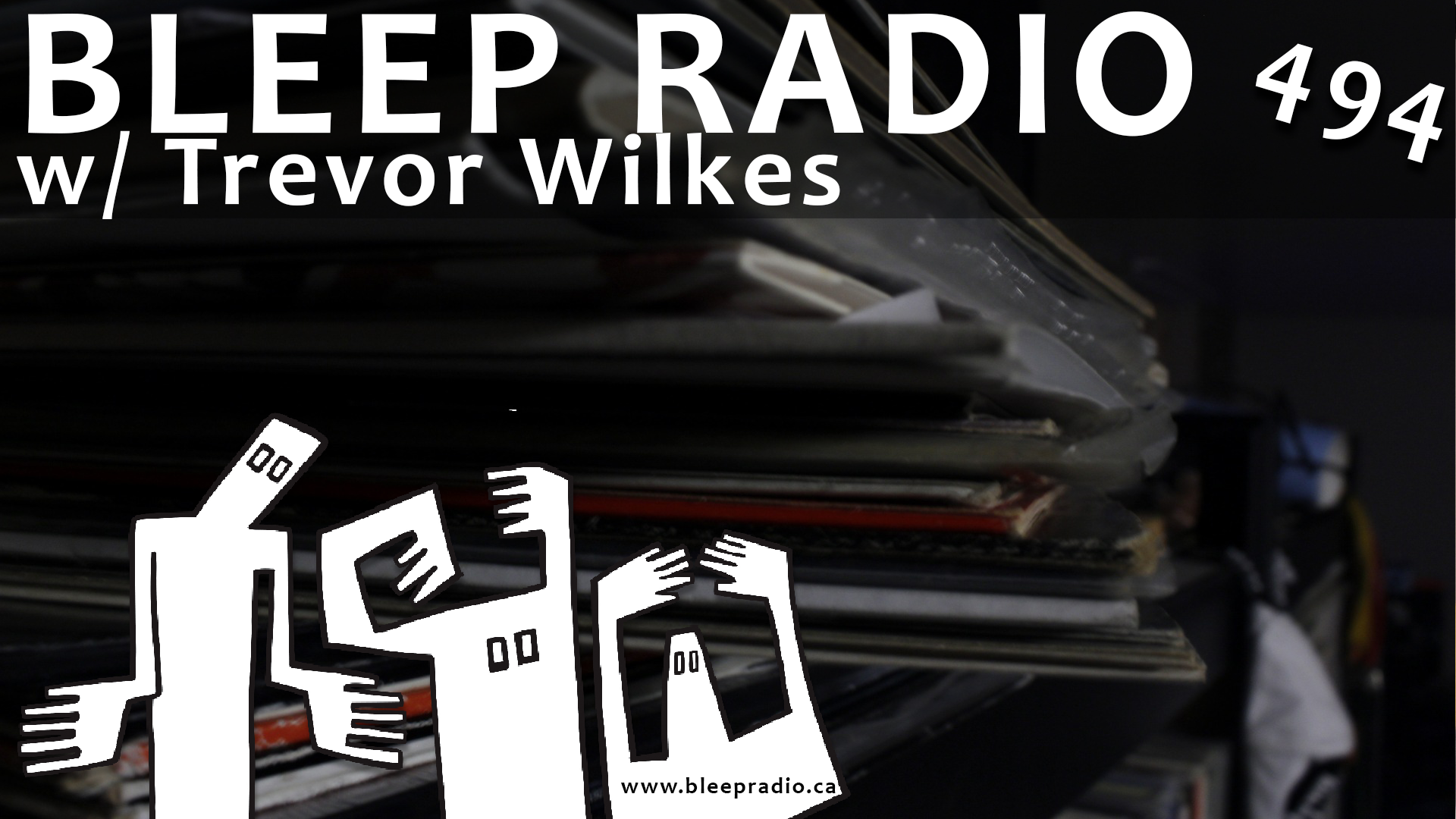 Bleep Radio #494 w/ Trevor Wilkes