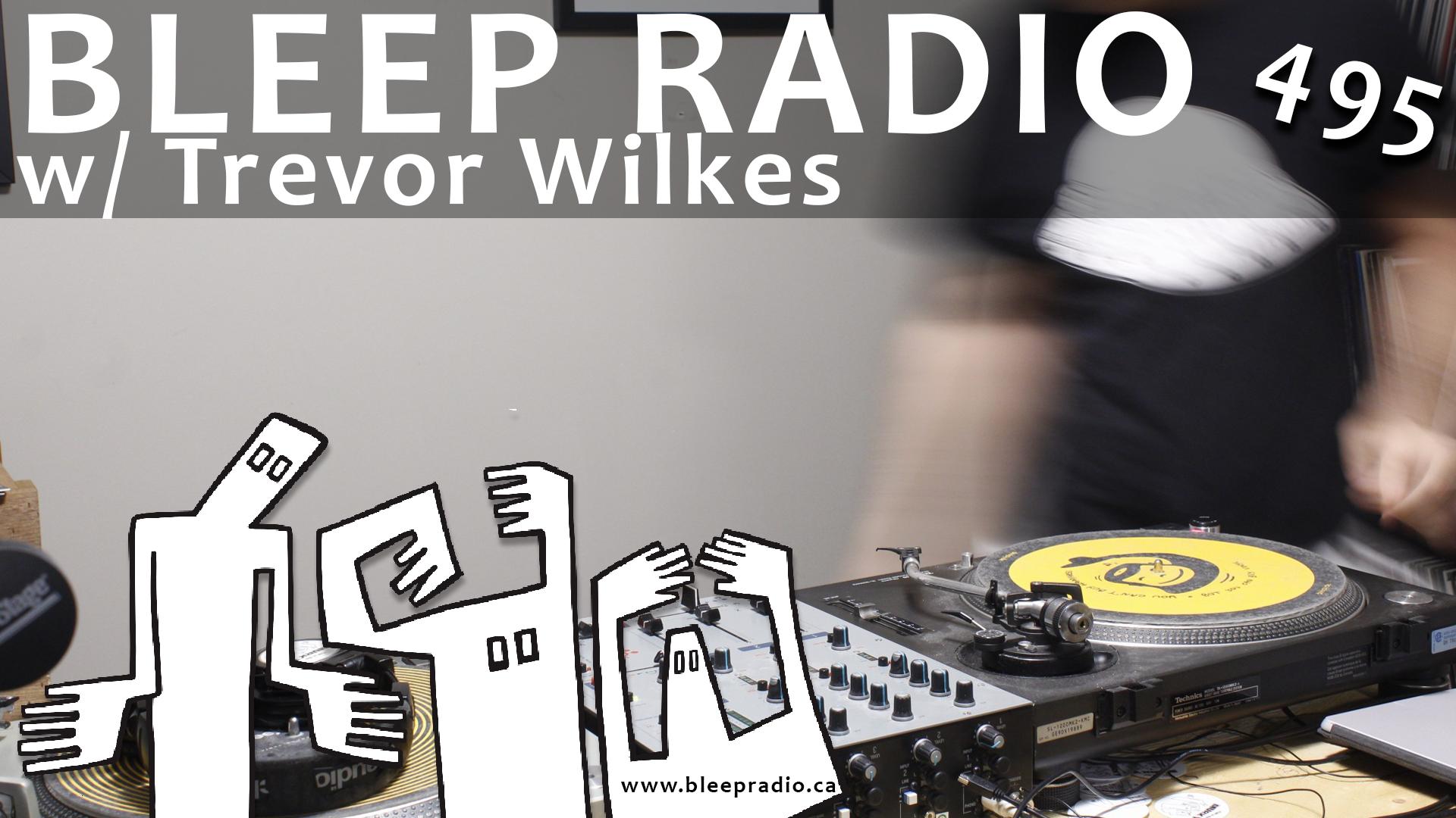 Bleep Radio #495 w/ Trevor Wilkes