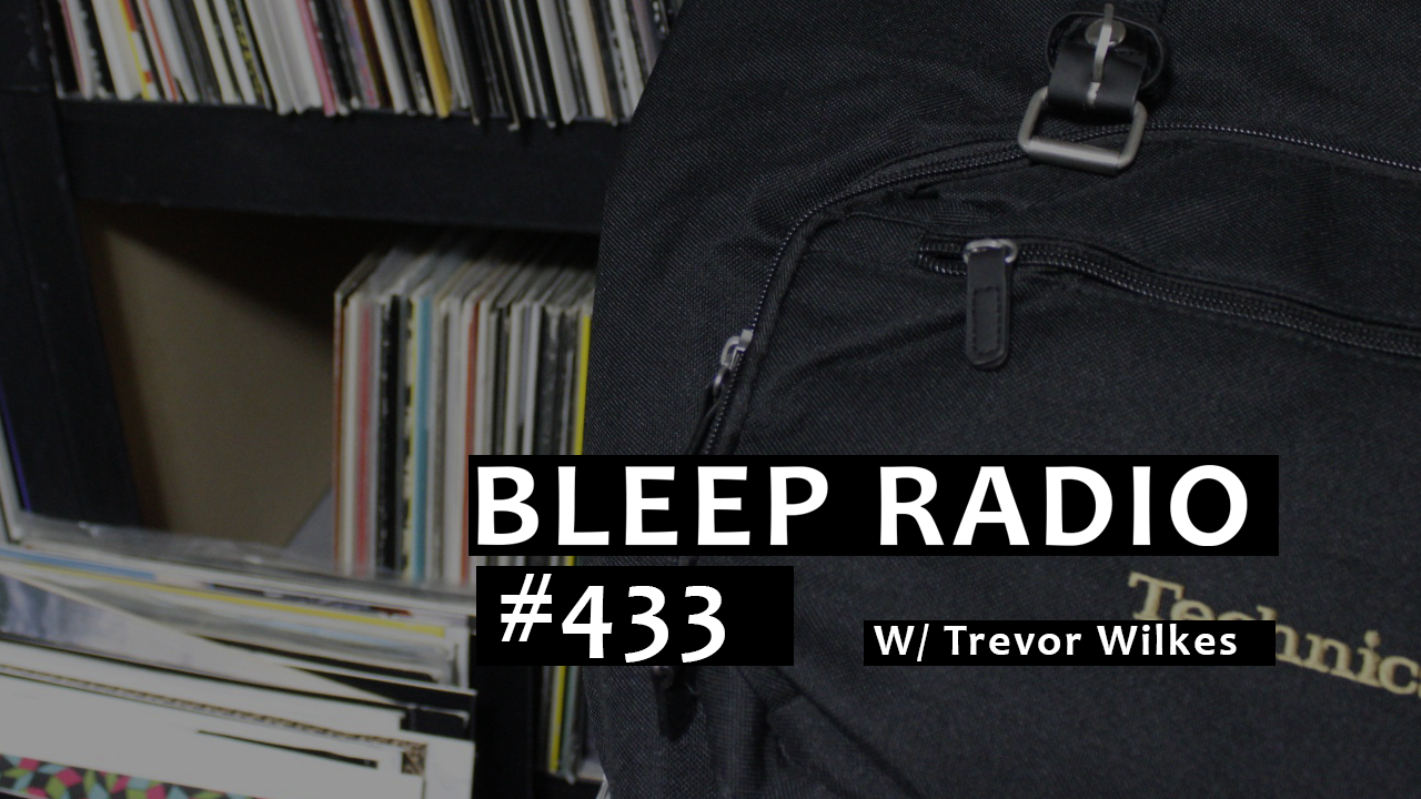 Bleep Radio #433 w/ Trevor Wilkes