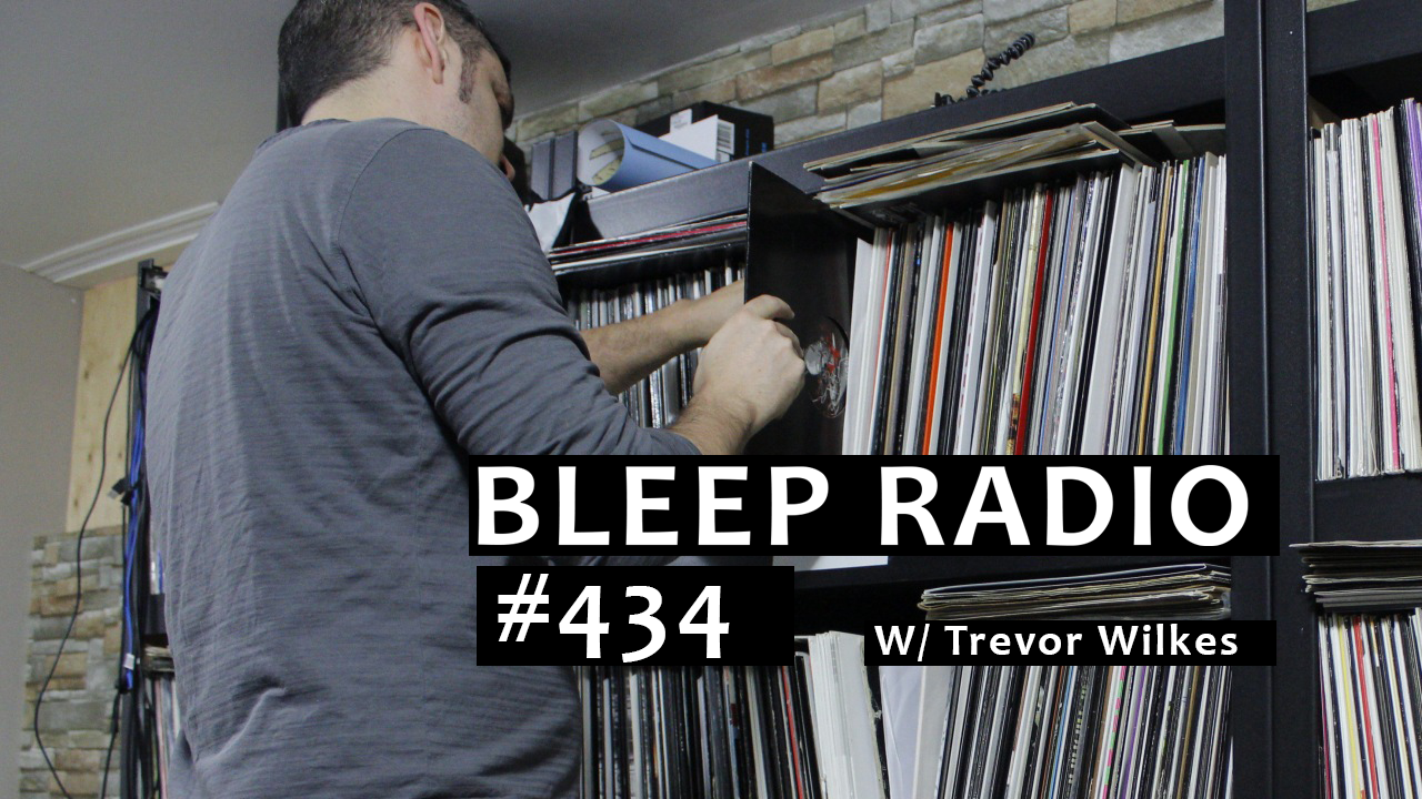 Bleep Radio #434 w/ Trevor Wilkes