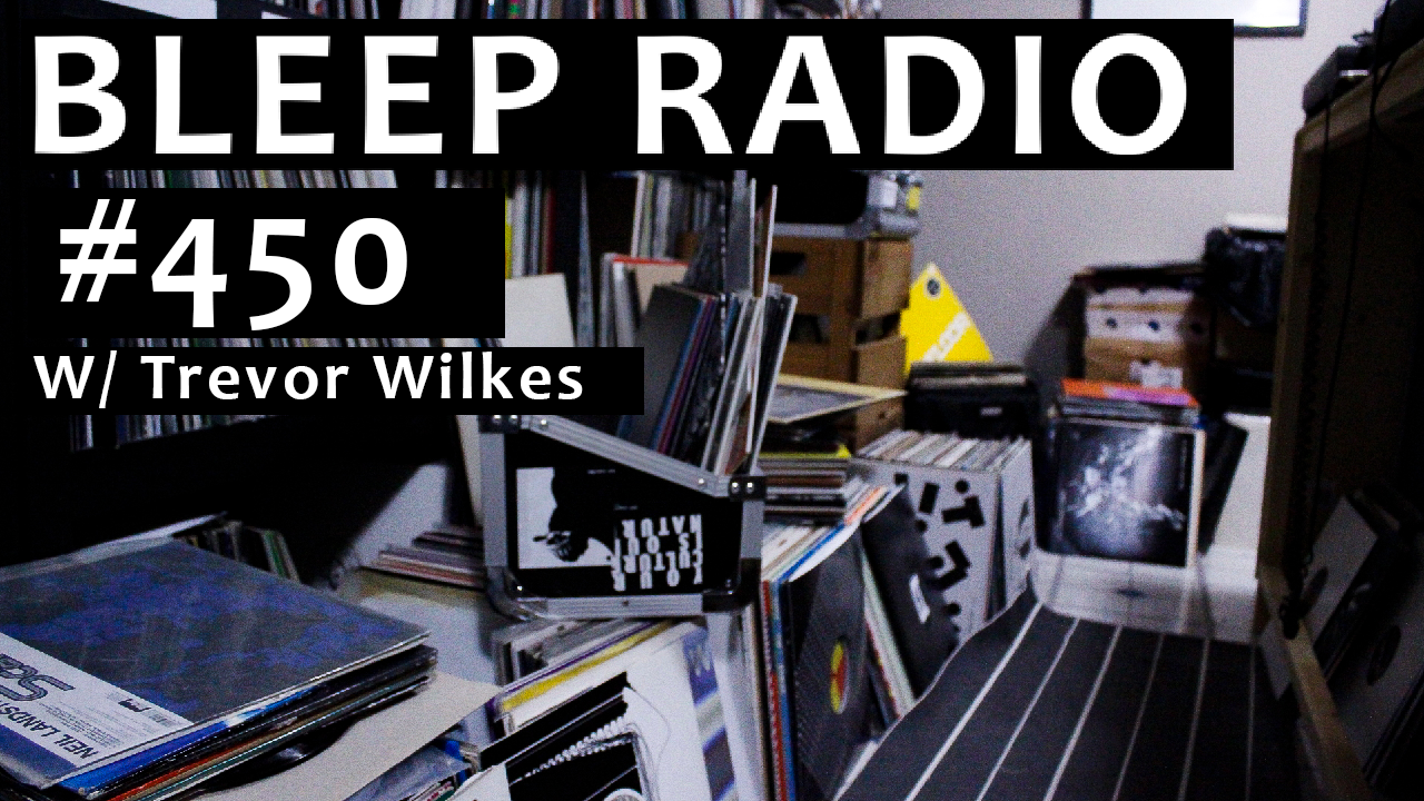 Bleep Radio #450 w/ Trevor Wilkes