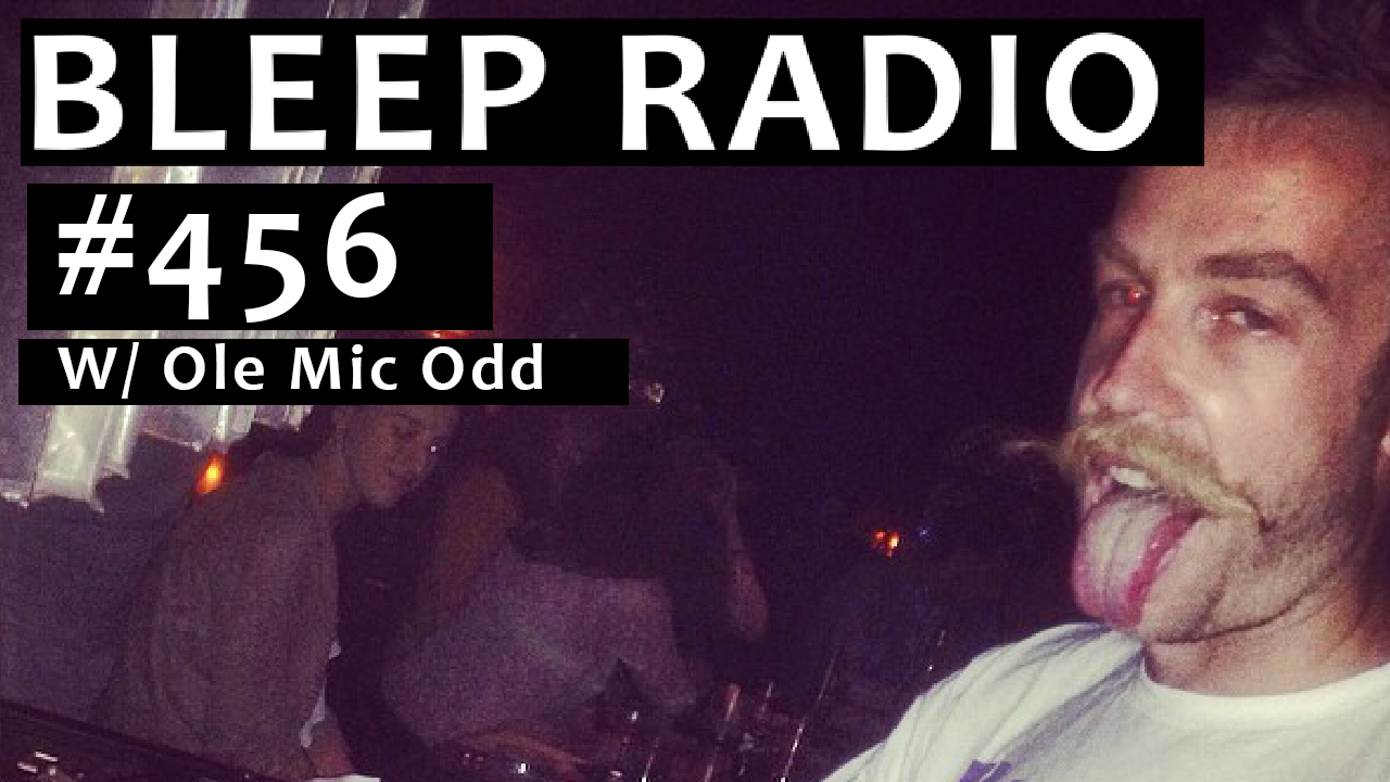 Bleep Radio #456 w/ Ole Mic Odd