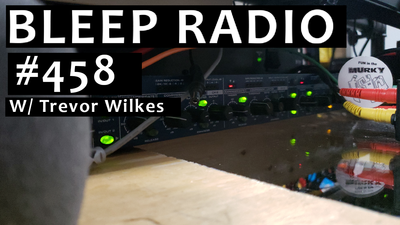 Bleep Radio #458 w/ Trevor Wilkes