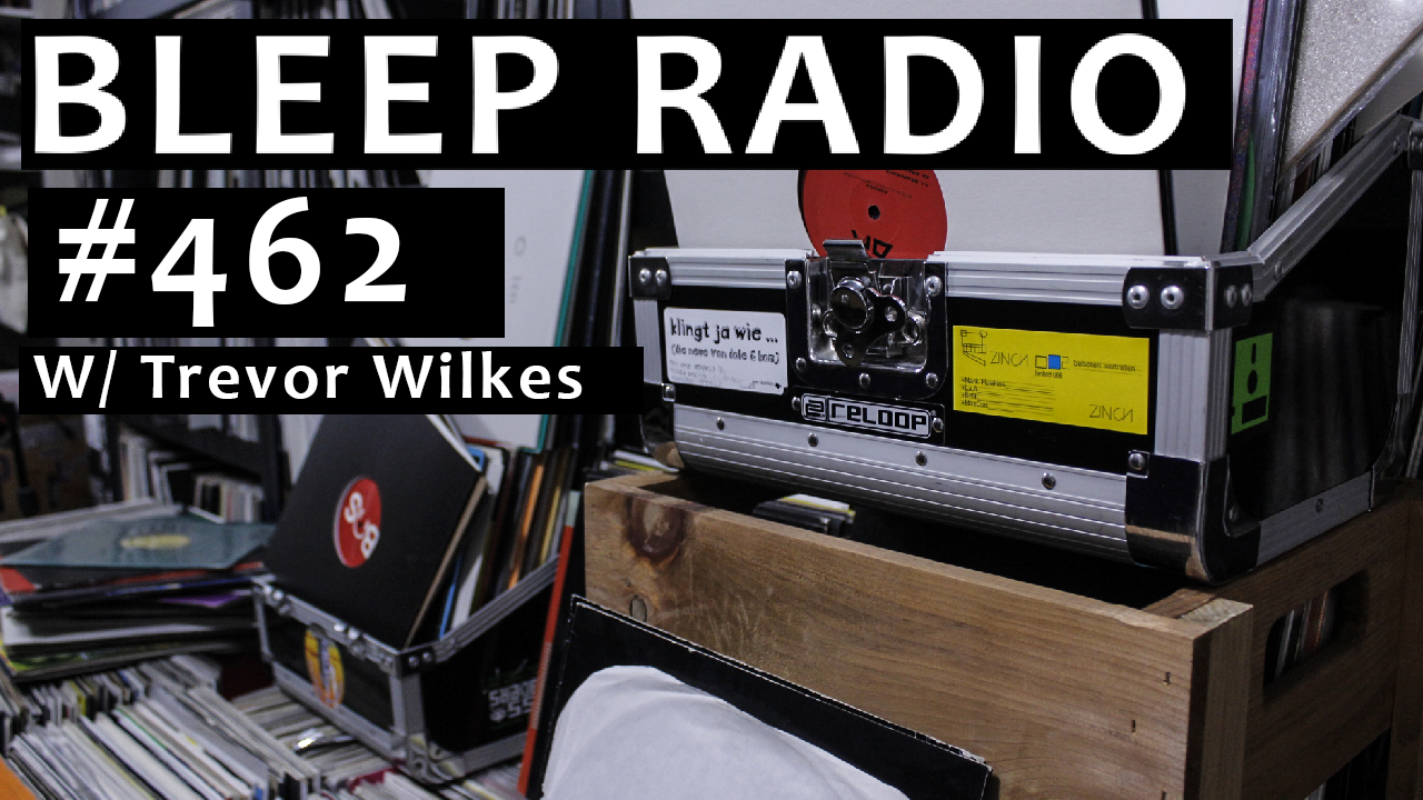 Bleep Radio #462 w/ Trevor Wilkes