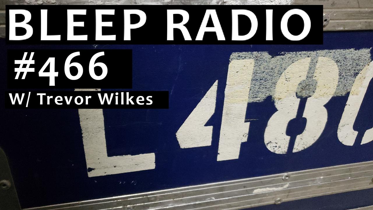 Bleep Radio #466 w/ Trevor Wilkes