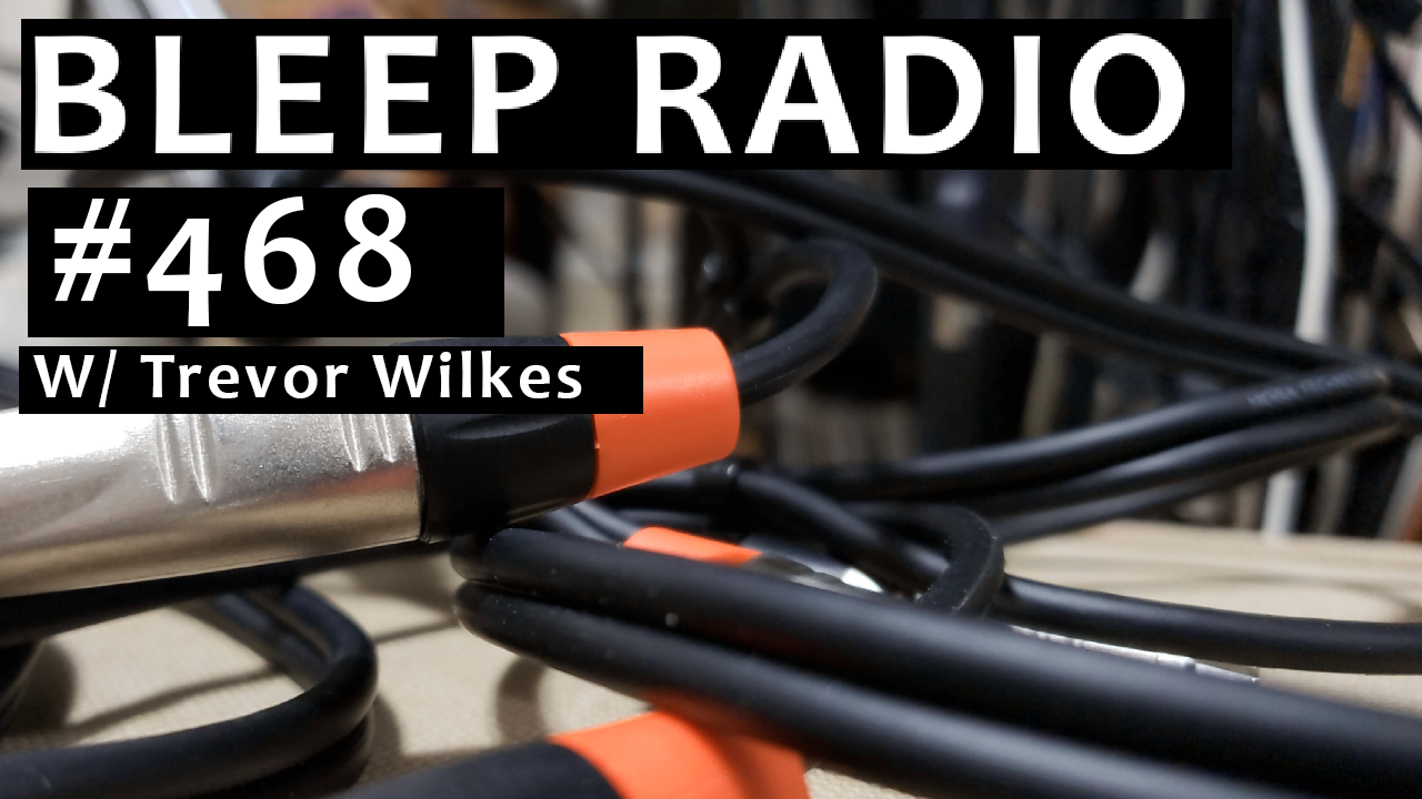 Bleep Radio #468 w/ Trevor Wilkes
