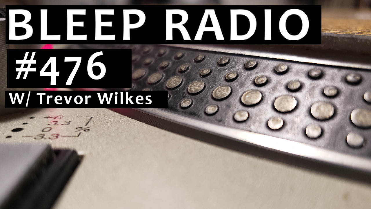 Bleep Radio #476 w/ Trevor Wilkes