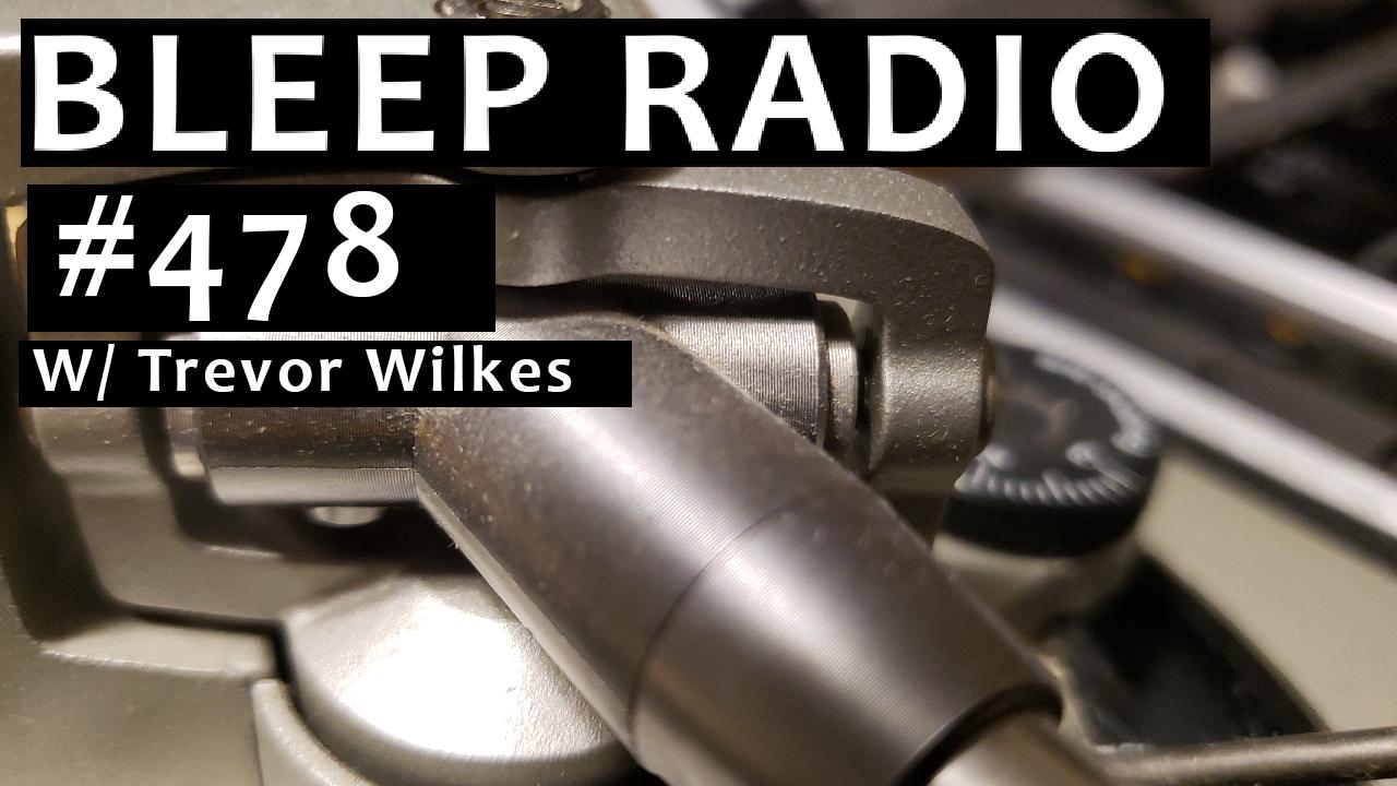 Bleep Radio #478 w/ Trevor Wilkes