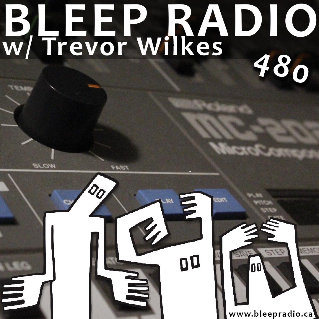 Bleep Radio #480 w/ Trevor Wilkes
